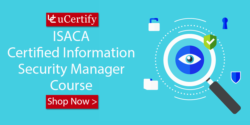 Get Certified For The ISACA CISM With uCertify Cert Guide