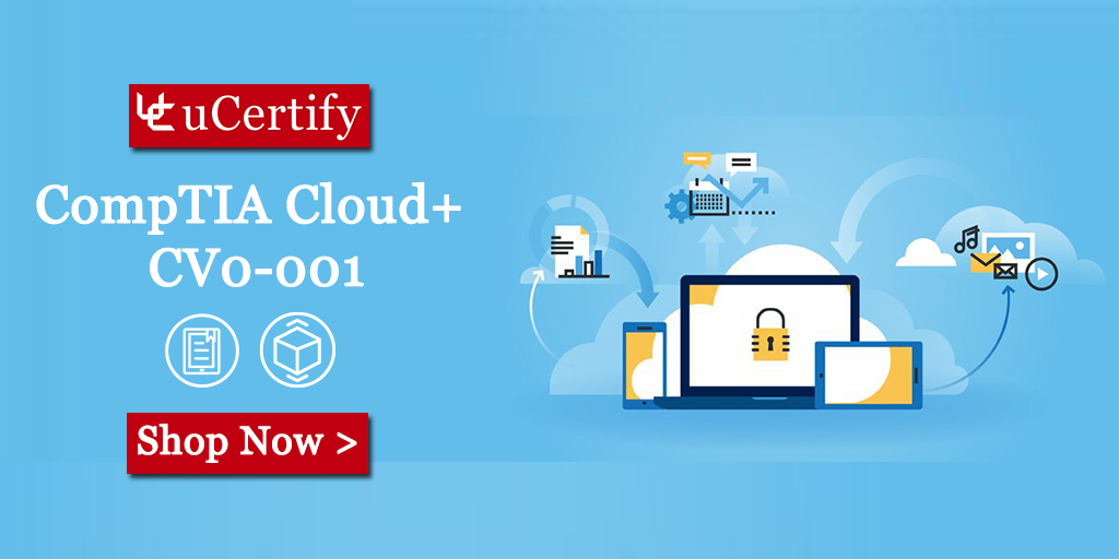 Cloud Certification - CompTIA Cloud+ Deploying and Managing a Cloud Infrastructure