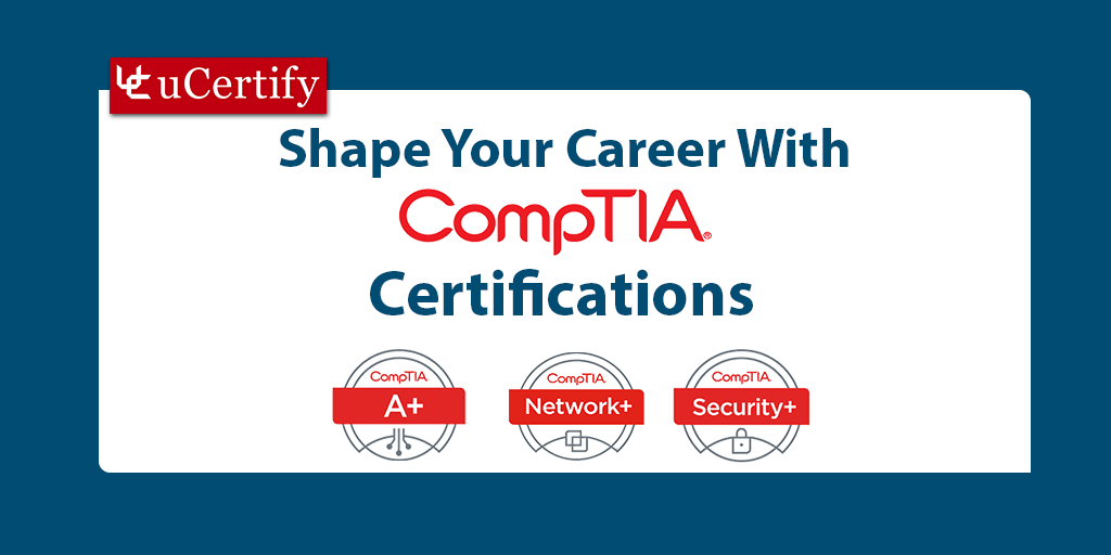 Shape Your Career With CompTIA Certifications uCertify
