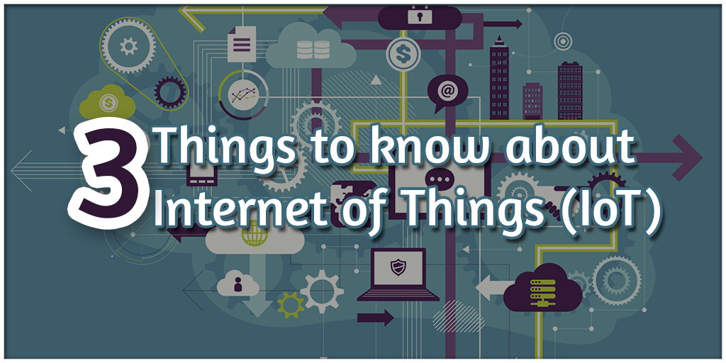 3 Things to Know about IoT