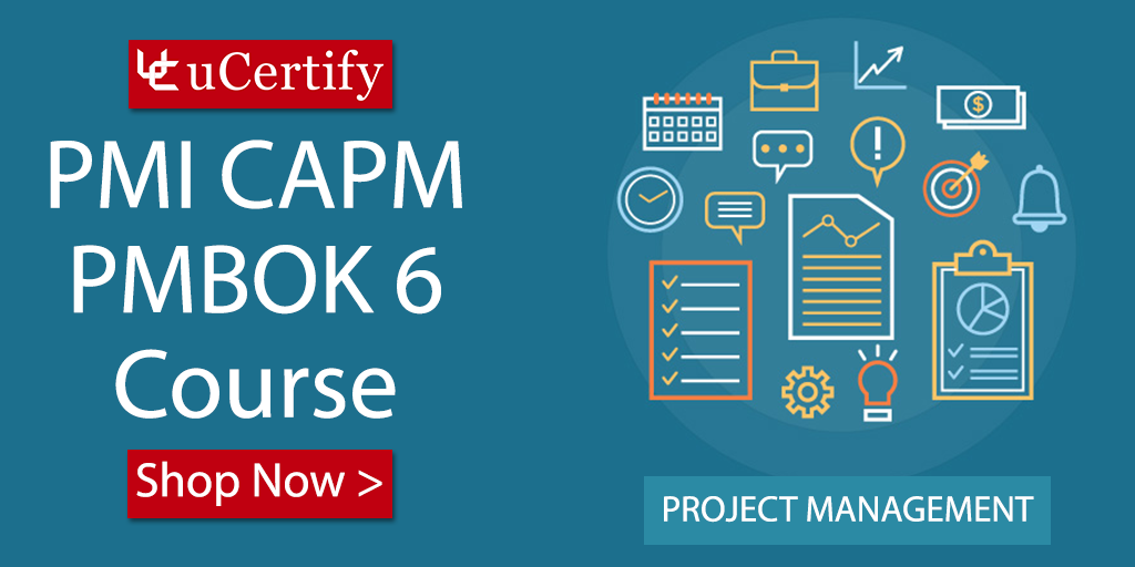 Pass The PMI CAPM v6 Cert Exam With uCertify Study Guide