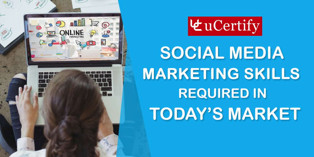 Four Social Media Marketing Skills Required In Today's Market- explore ucertify