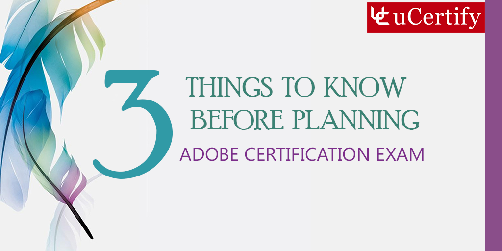 3 Things To Know Before Planning Adobe Certification