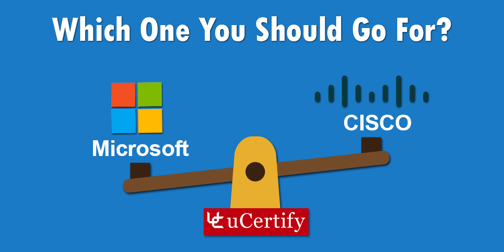 Microsoft Network Exams Or Cisco Network Exams: Which One You Should Go For?