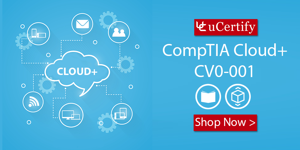 Pass The CompTIA Cloud+ CV0-001 Exam With uCertify Cert Guide