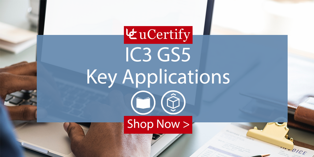 Explore The uCertify Certiport IC3 GS5 Key Applications Course & Labs