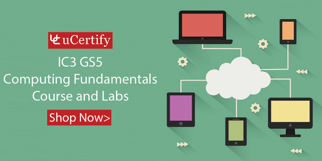 Learn Computing Fundamentals | uCertify IC3 GS5 Cert Guide