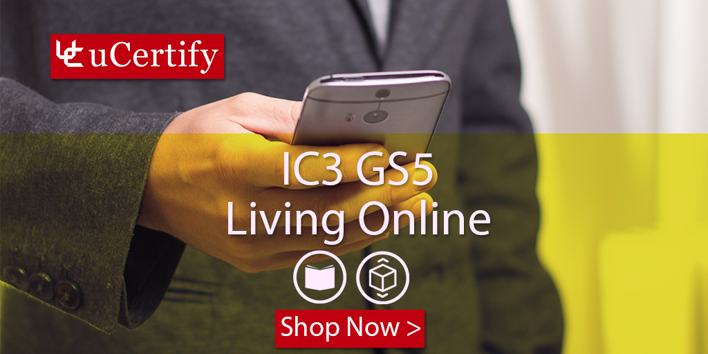 Prepare for IC3 GS5 Living Online Exam 3 | uCertify Courses