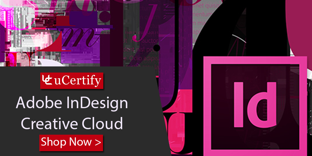 Get The ACE InDesign CC Certification With uCertify's Study Guide