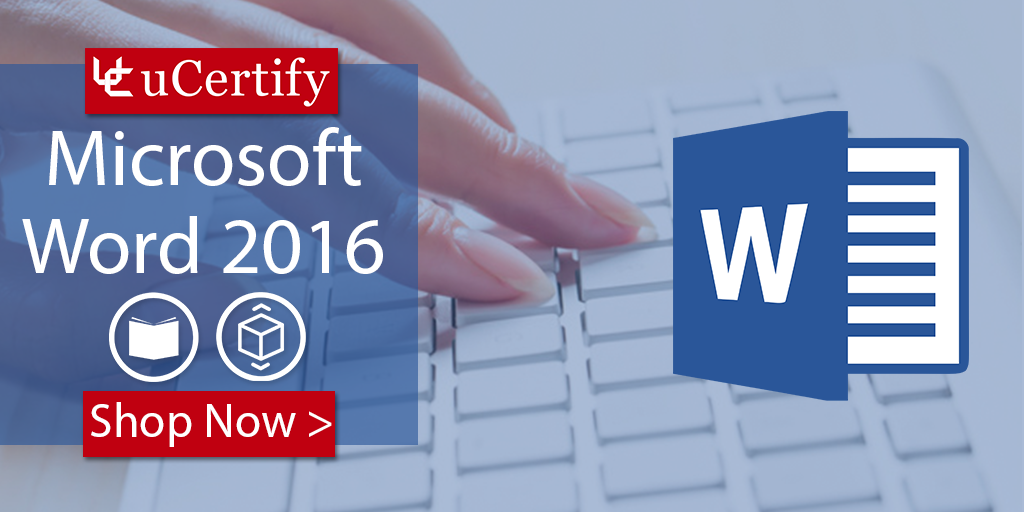 Gain Knowledge Of 77-725 Microsoft Word 2016 With uCertify Study Guide