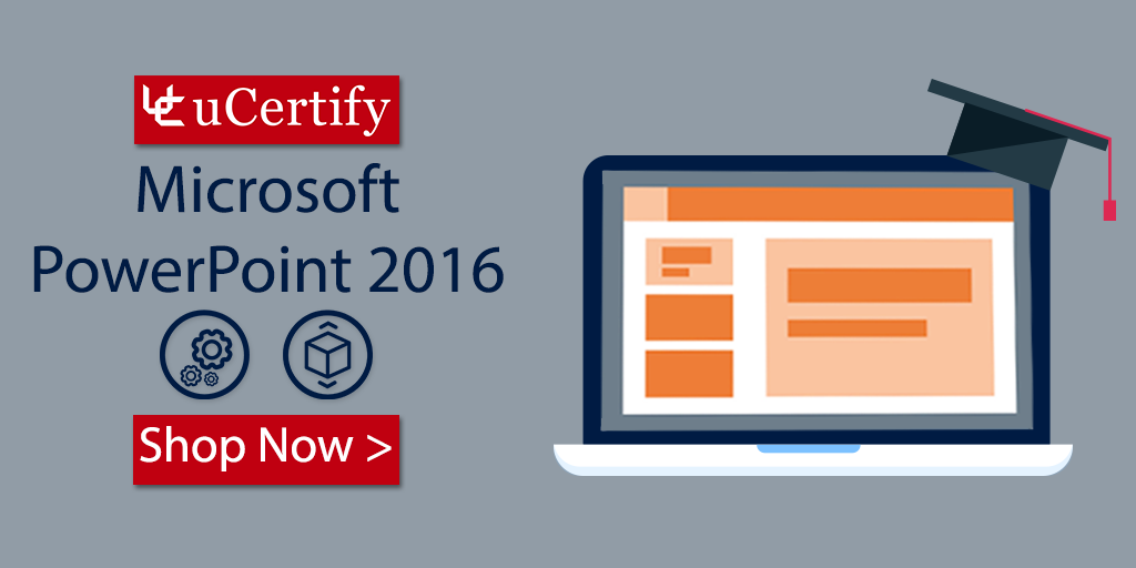 Become An Expert of Microsoft PowerPoint 2016 With uCertify Course