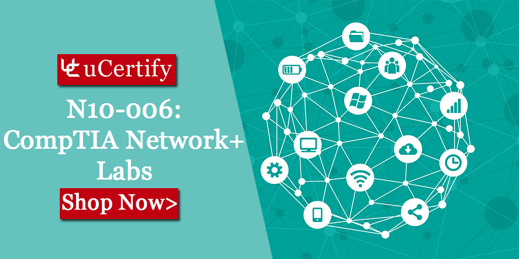 Pass The CompTIA Network+ Certification N10-007 Exam With uCertify Labs