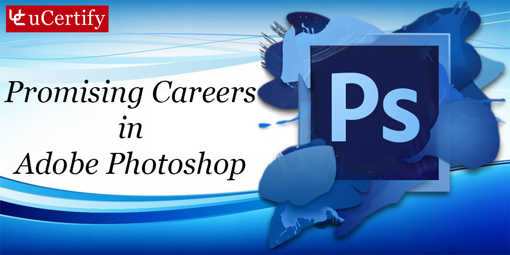 Top 5 Adobe Photoshop Career To Boost Up Your Salary Ucertify