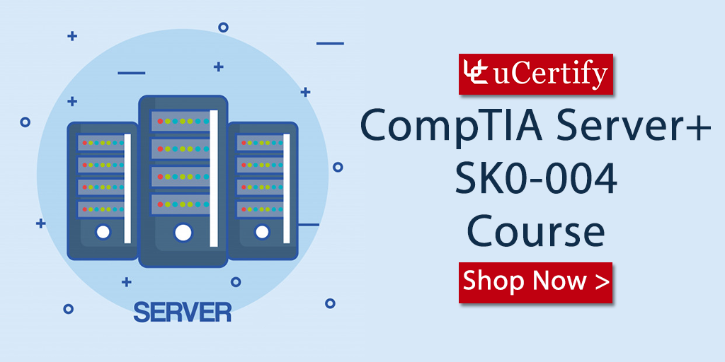 Pass The CompTIA Server+ SK0-004 Exam With uCertify Course