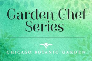 Garden Chef Series at Chicago Botanic Garden