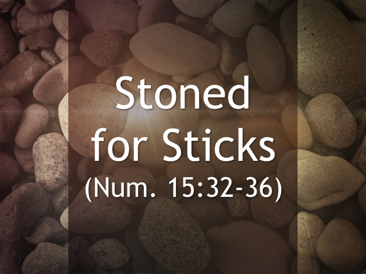 Chance Hicks – Stoned for Sticks (Num. 15:32-36)