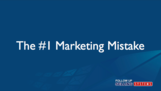 The #1 Marketing Mistake