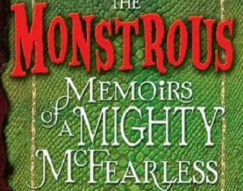 The Monstrous Memoirs of a Mighty McFearless by Ahmet Zappa