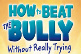 Book Review: How to Beat the Bully Without Really Trying by Scott Starkey