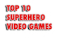 Micro top 10 superhero games micro