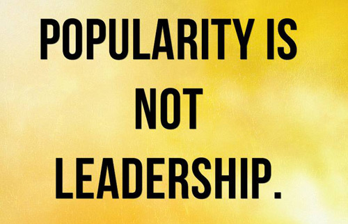 Being popular does not make you the leader.