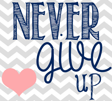 Whatever you do, never give up.
