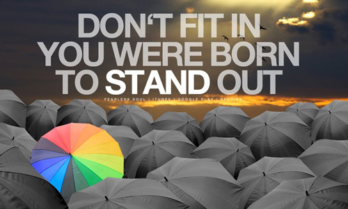 There is nothing wrong with standing out.