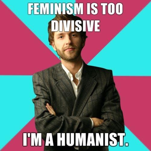 Privilege Denying Dude (ein Meme, bei dem man einen jungen weißen Mann mit verschränkten Armen sieht) sagt 'Feminism is too divise, I'm a humanist'= Feminismus ist zu spalterisch, ich bin ein Humanist.