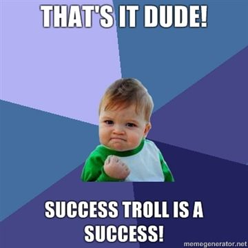 Thats-it-dude-success-troll-is-a-success.jpg?1303672947
