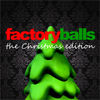 Factory Balls, the Christmas Edition