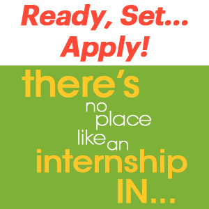 Ready, Set... Apply! There's no place like an internship in...