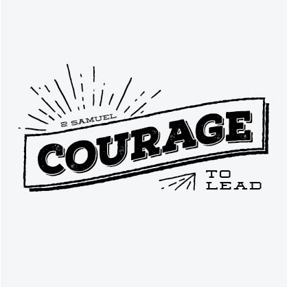 Courage To Lead - 2 Samuel