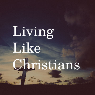 Living Like Christians - 1 Corinthians