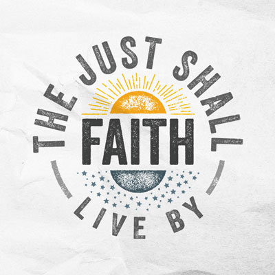 The Just Shall Live By Faith - Habakkuk