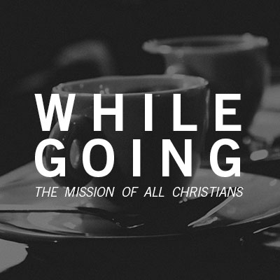 While Going... The Mission of All Christians