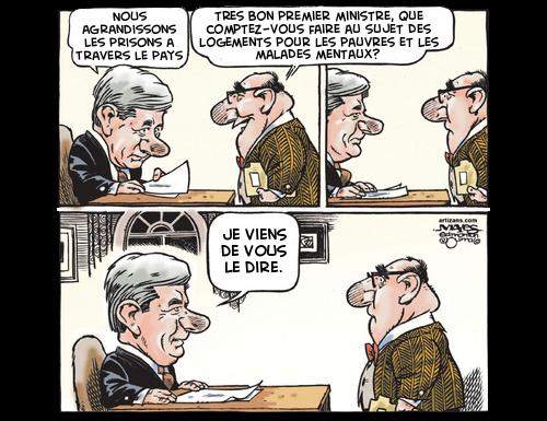 bande dessiné: Harper dit «Nous agrandissons les prisons à travers le pays». Un bonhomme sympathique dit «C'est très bien. Que comptez-vous faire pour du logement pour les personnes pauvres ou souffrant de problèmes mentaux?». Harper rétorque: «JE VIENS DE VOUS LE DIRE».