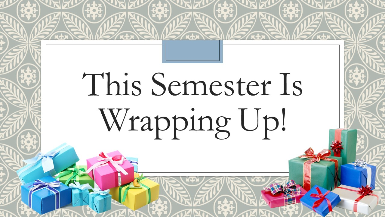 This semester is wrapping up!