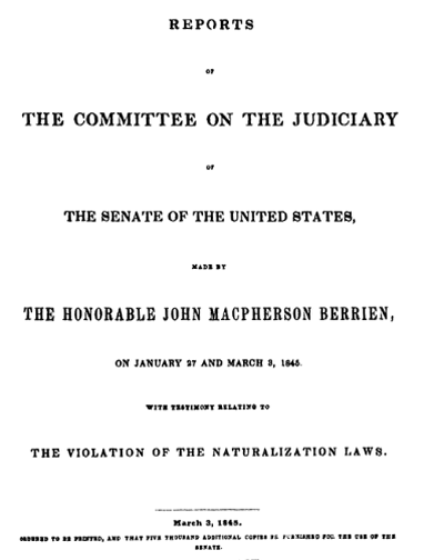 Reports Made by the Honorable John MacPherson Berrien, with Testimony Relating to the Violation of the Naturalization Lawshttp://congressional.proquest.com:80/congressional/docview/t29.d30.hrg-1845-sjs-0001