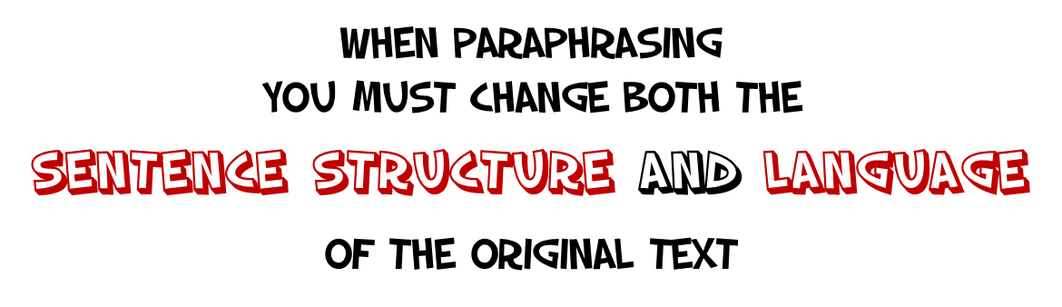 When paraphrasing, you must change both the sentence structure and the language of the original text