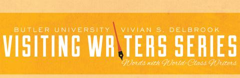 Butler University Vivian S. Delbrook Visiting Writers Series: Words with World-Class Writers