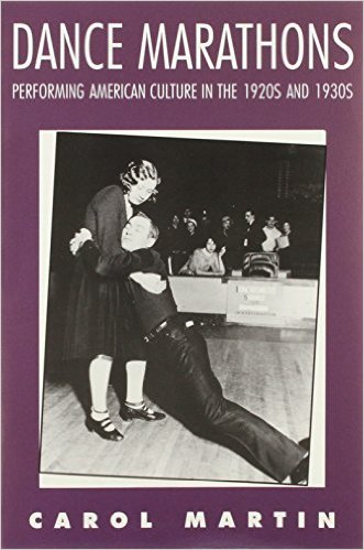 Dance Marathons: Performing American Culture of the 1920s and 1930s By Carol Martin
