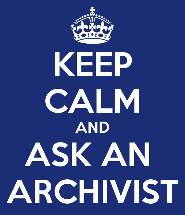 Keep Calm and Ask an Archivist