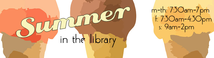 Summer library hours Monday - Thursday 7:30am-7pm Friday 7:30am-4:30pm and Saturday 9am-2pm