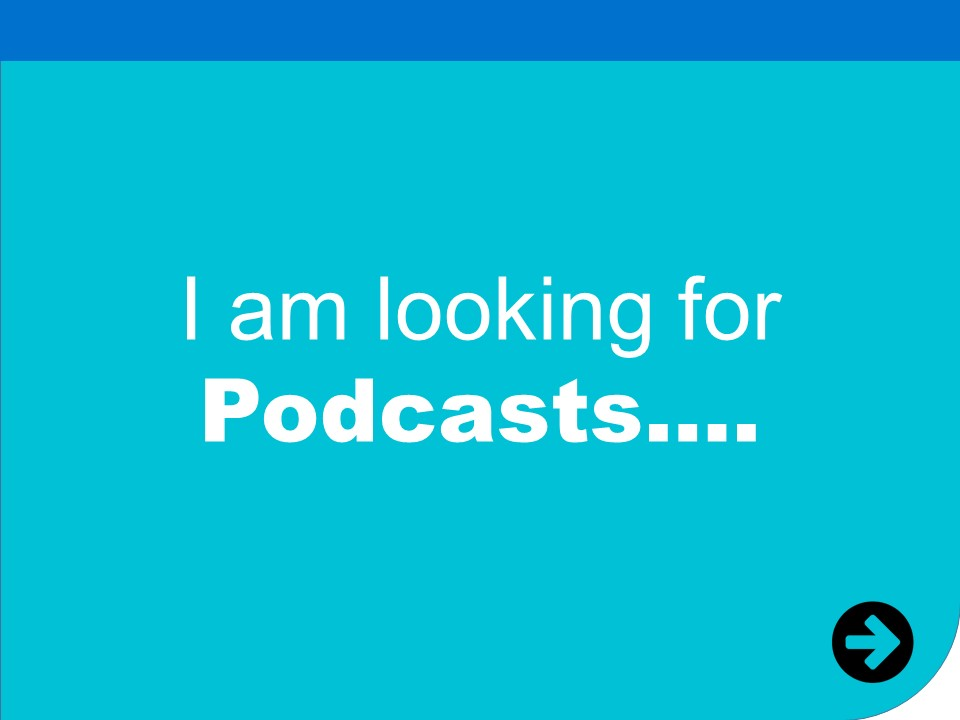 i am looking for podcasts