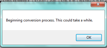 Screenshot of dialogue box: Beginning conversion process. This could take a while.