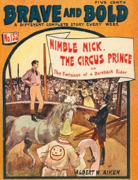 "Brave and Bold, ""Nimble Nick, The Circus Prince or The Fortunes of a Bareback Rider"", by Albert W. Aiken, 1905"