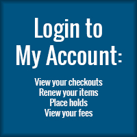 Login to My Account: View your checkouts; Renew your items; Place holds; View your fees