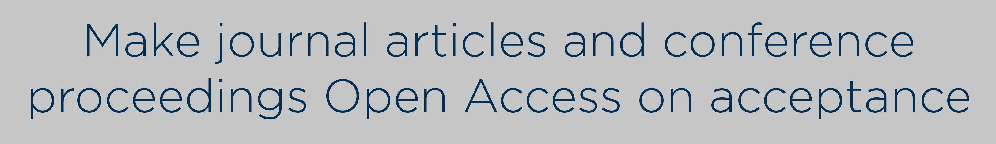 "Open access roadmap tagline. It says ""make journal articles and conference proceedings open access on acceptance"""
