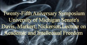 25th anniversary symposium U of M Senate's Davis Market Nickerson Lecture on Academic and Intellectual Freedom