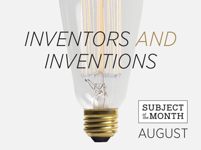 Inventors and Inventions August 2015 Subject of the Month